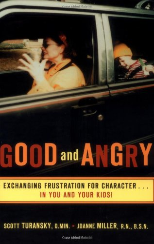 Good and Angry Exchanging Frustration for Character... in You and Your Kids!  2002 9780877880301 Front Cover