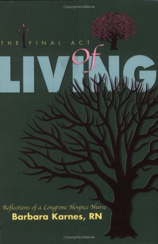 Final Act of Living Reflection of a Longtime Hospice Nurse  2003 edition cover