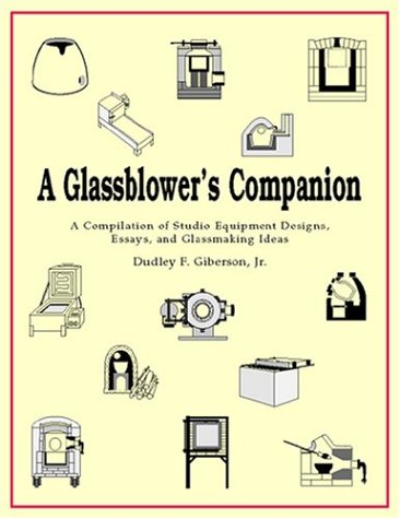 Glassblower's Companion : A Compilation of Studio Equipment Designs, Essays and Glassblowing Ideas  1998 9780966571301 Front Cover