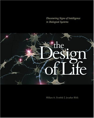 Design of Life Discovering Signs of Intelligence in Biological Systems  2007 edition cover
