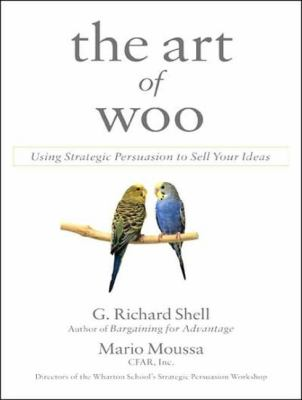 The Art of Woo: Using Strategic Persuasion to Sell Your Ideas, Library Edition  2007 9781400135301 Front Cover