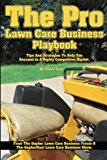 Pro Lawn Care Business Playbook Tips and Strategies to Help You Succeed in a Highly Competitive Market N/A 9781493601301 Front Cover