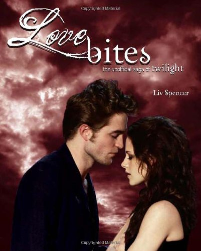 Love Bites The Unofficial Saga of Twilight  2010 9781550229301 Front Cover