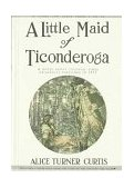 Little Maid of Ticonderoga   1996 (Reprint) 9781557093301 Front Cover