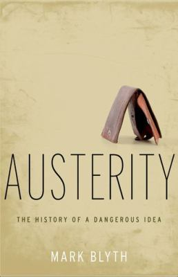 Austerity The History of a Dangerous Idea  2013 9780199828302 Front Cover