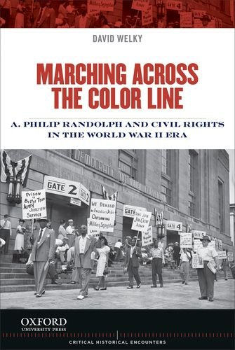 Marching Across the Color Line A. Philip Randolph and Civil Rights in the World War II Era  2014 9780199998302 Front Cover