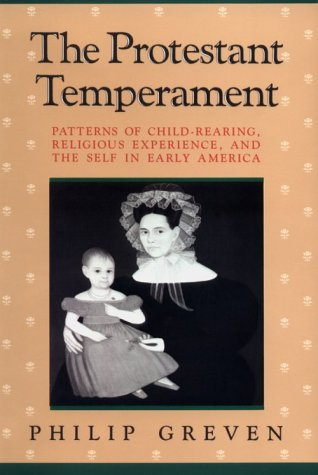 Protestant Temperament Patterns of Child-Rearing, Religious Experience, and the Self in Early America N/A 9780226308302 Front Cover