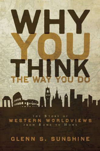 Why You Think the Way You Do The Story of Western Worldviews from Rome to Home  2009 edition cover