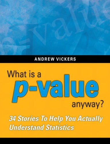 What Is a P-Value Anyway? 34 Stories to Help You Actually Understand Statistics  2010 edition cover