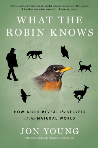 What the Robin Knows How Birds Reveal the Secrets of the Natural World  2012 9780544002302 Front Cover