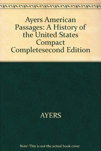 Ayers American Passages: A History of the United States Compact Completesecond Edition : A History of the United States Compact Completesecond Edition 2nd 2005 9780618914302 Front Cover