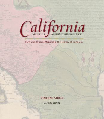 California Mapping the Golden State Through History - Rare and Unusual Maps from the Library of Congress N/A edition cover