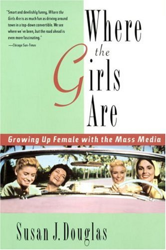 Where the Girls Are Growing up Female with the Mass Media N/A 9780812925302 Front Cover
