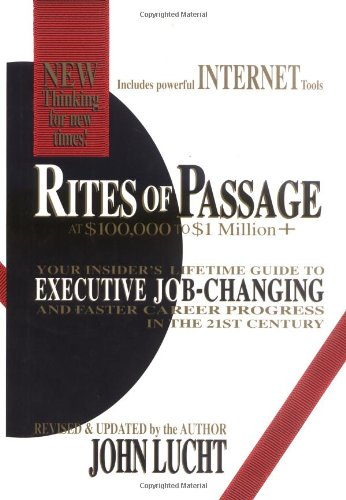 Rites of Passage at $100,000 to $1 Million+ Your Insider's Lifetime Guide to Executive Job-Changing and Faster Career Progress in the 21st Century  2003 (Revised) edition cover