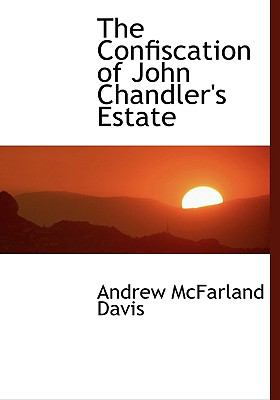 Confiscation of John Chandler's Estate N/A 9781115430302 Front Cover