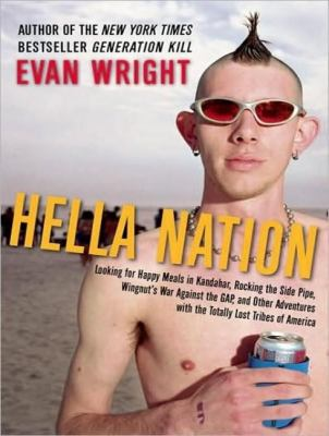Hella Nation: Looking for Happy Meals in Kandahar, Rocking the Side Pipe, Wingnut's War Against the Gap, and Other Adventures With the Totally Lost Tribes of Americ  2009 9781400112302 Front Cover
