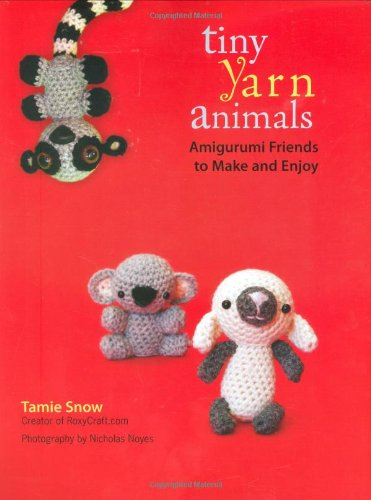 Tiny Yarn Animals Amigurumi Friends to Make and Enjoy  2008 9781557885302 Front Cover