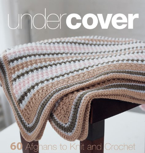 Under Cover 60 Afghans to Knit and Crochet  2007 9781933027302 Front Cover