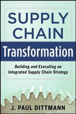 Supply Chain Transformation Building and Executing an Integrated Supply Chain Strategy  2013 edition cover