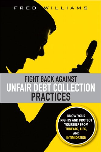 Fight Back Against Unfair Debt Collection Practices Know Your Rights and Protect Yourself from Threats, Lies, and Intimidation  2011 9780137058303 Front Cover