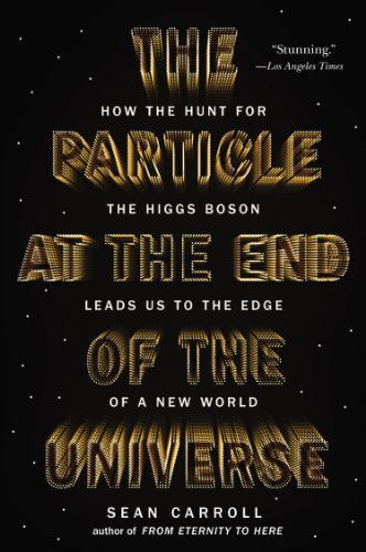 Particle at the End of the Universe How the Hunt for the Higgs Boson Leads Us to the Edge of a New World  2013 edition cover