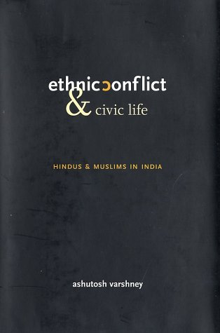 Ethnic Conflict and Civic Life Hindus and Muslims in India  2001 9780300085303 Front Cover