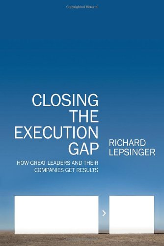 Closing the Execution Gap How Great Leaders and Their Companies Get Results  2010 edition cover