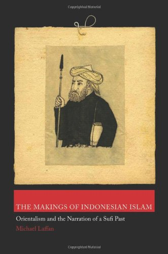 Makings of Indonesian Islam Orientalism and the Narration of a Sufi Past  2011 edition cover