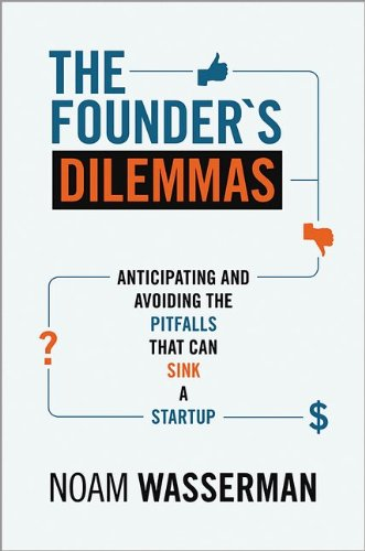 Founder′S Dilemmas Anticipating and Avoiding the Pitfalls That Can Sink a Startup  2013 edition cover