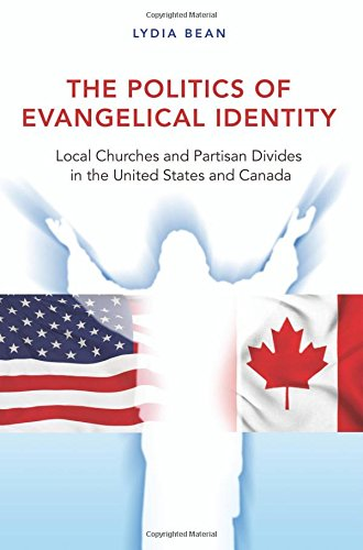 Politics of Evangelical Identity Local Churches and Partisan Divides in the United States and Canada  2014 edition cover