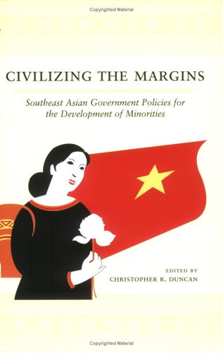 Civilizing the Margins Southeast Asian Government Policies for the Development of Minorities  2004 edition cover