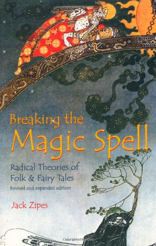Breaking the Magic Spell Radical Theories of Folk and Fairy Tales 2nd 2002 (Revised) edition cover