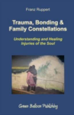 Trauma , Bonding and Family Constellations Healing Injuries of the Soul  2008 9780955968303 Front Cover