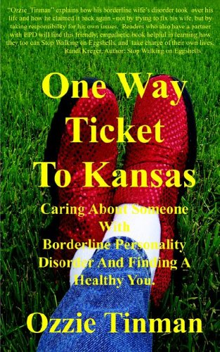 One Way Ticket to Kansas Caring about Someone with Borderline Personality Disorder and Finding a Healthy You  2005 9780976787303 Front Cover