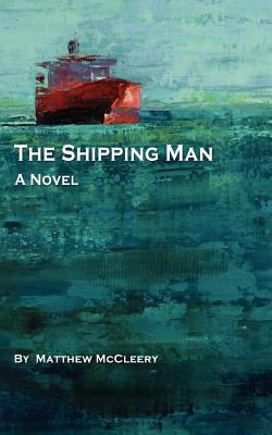 Shipping Man A Novel  2011 9780983716303 Front Cover