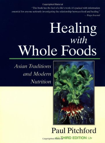 Healing with Whole Foods Asian Traditions and Modern Nutrition 3rd 2002 9781556434303 Front Cover