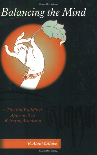 Balancing the Mind A Tibetan Buddhist Approach to Refining Attention N/A 9781559392303 Front Cover