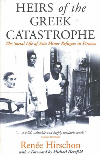 Heirs of the Greek Catastrophe The Social Life of Asia Minor Refugees in Pirceus  1998 edition cover