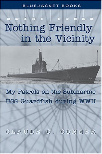 Nothing Friendly in the Vicinity My Patrols on the Submarine USS Guardfish During World War II  2004 edition cover