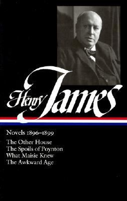 Henry James - Novels, 1896-1899 The Other House; the Spoils of Poynton; What Maisie Knew; the Awkward Age  2003 edition cover