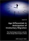 Age Differentials in Anticipation of Involuntary Migration- the Psychological Stress and the Three Gorges Dam Project, China  N/A 9783836417303 Front Cover
