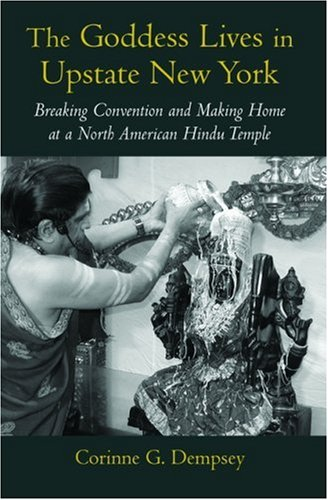 Goddess Lives in Upstate New York Breaking Convention and Making Home at a North American Hindu Temple  2005 edition cover