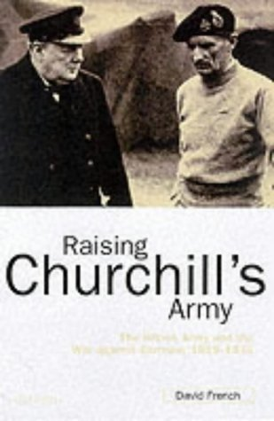 Raising Churchill's Army The British Army and the War Against Germany, 1919-1945  2001 9780199246304 Front Cover