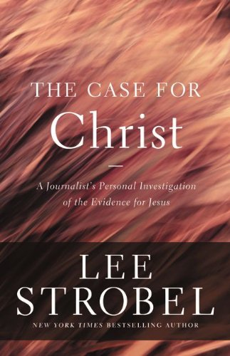 Case for Christ A Journalist's Personal Investigation of the Evidence for Jesus  2013 9780310339304 Front Cover