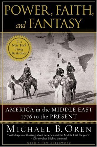 Power, Faith, and Fantasy America in the Middle East 1776 to the Present  2008 edition cover