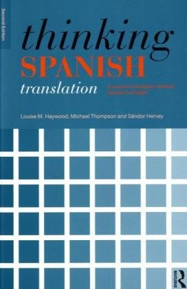 Thinking Spanish Translation A Course in Translation Method: Spanish to English 2nd 2009 (Revised) 9780415481304 Front Cover