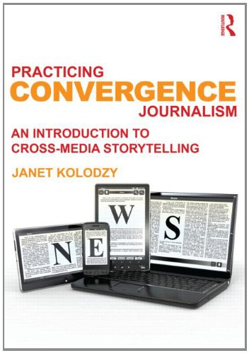 Practicing Convergence Journalism An Introduction to Cross-Media Storytelling  2012 edition cover