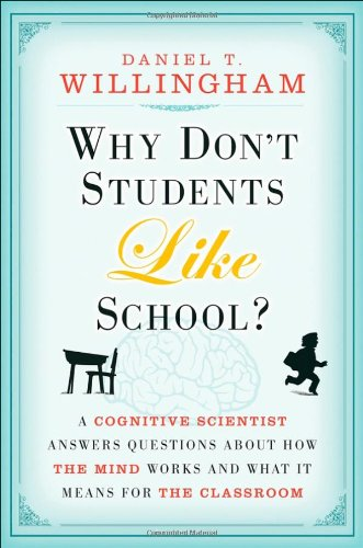 Why Don't Students Like School? A Cognitive Scientist Answers Questions about How the Mind Works and What It Means for the Classroom  2009 edition cover