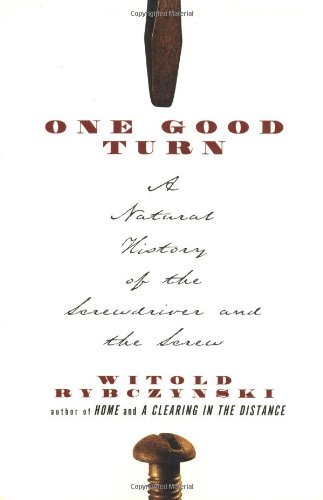 One Good Turn A Natural History of the Screwdriver and the Screw  2001 (Reprint) 9780684867304 Front Cover