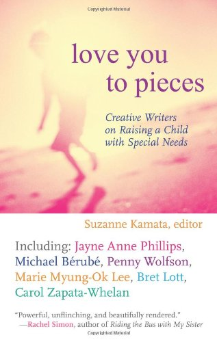 Love You to Pieces Creative Writers on Raising a Child with Special Needs  2008 9780807000304 Front Cover